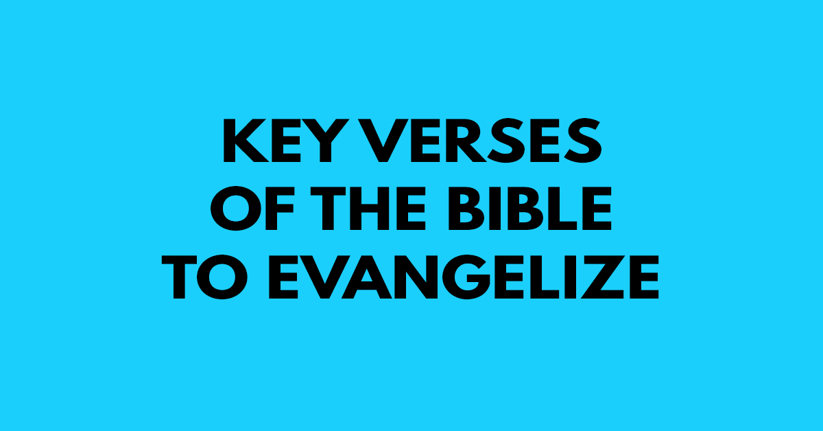 Key verses of the Bible to evangelize