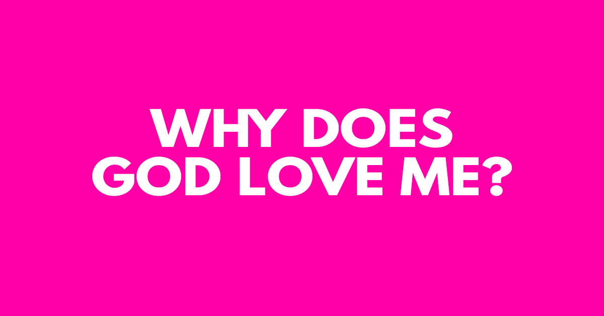 Why does God love me?