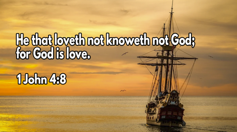He that loveth not knoweth not God; for God is love