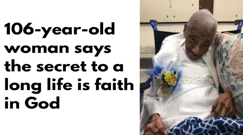 106-year-old woman says the secret to a long life is faith in God