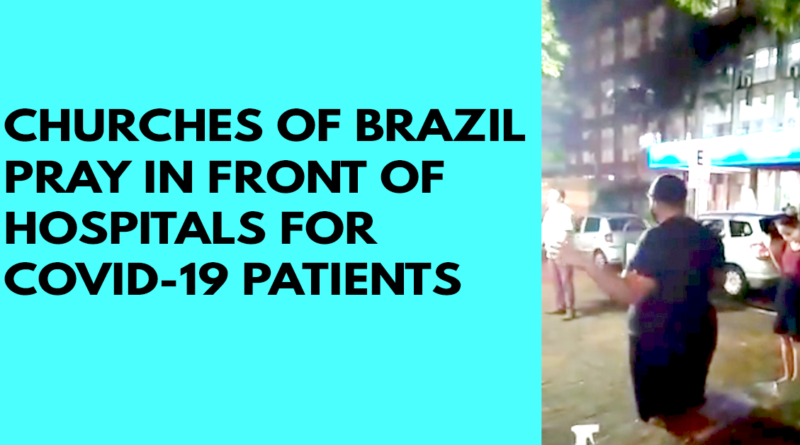 Churches of Brazil pray in front of hospitals for COVID-19 patients