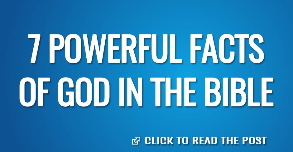 7 POWERFUL FACTS OF GOD IN THE BIBLE