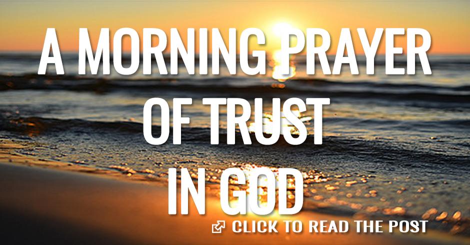 A MORNING PRAYER OF TRUST IN GOD
