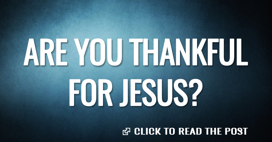 ARE YOU THANKFUL OF JESUS