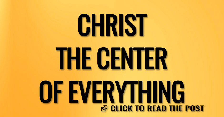 CHRIST THE CENTER OF EVERYTHING