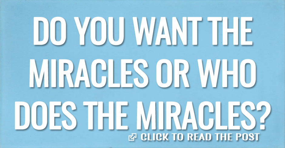 DO YOU WANT THE MIRACLES