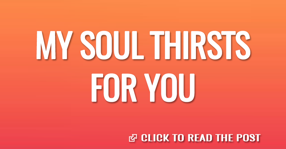My soul thirsts for you