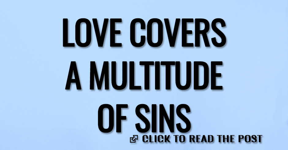 LOVE COVERS MULTITUDE OF SINS