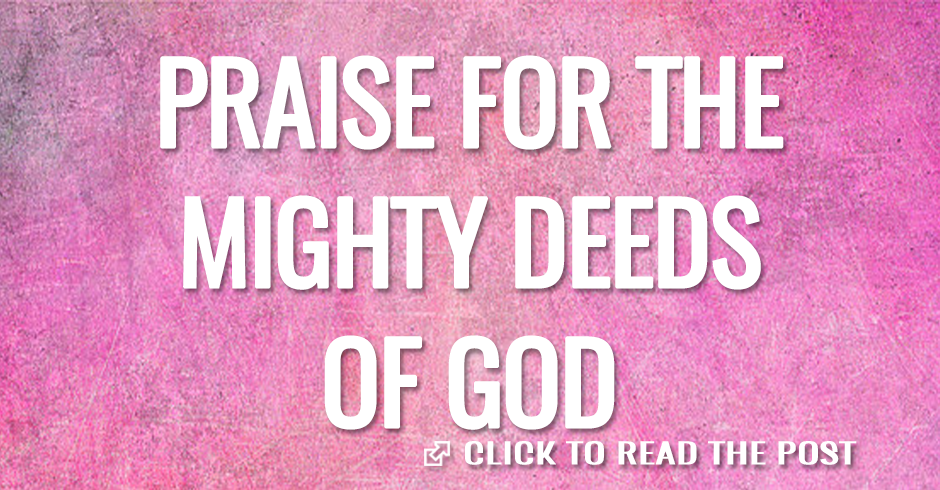 PRAISE FOR THE MIGHTY DEEDS OF GOD