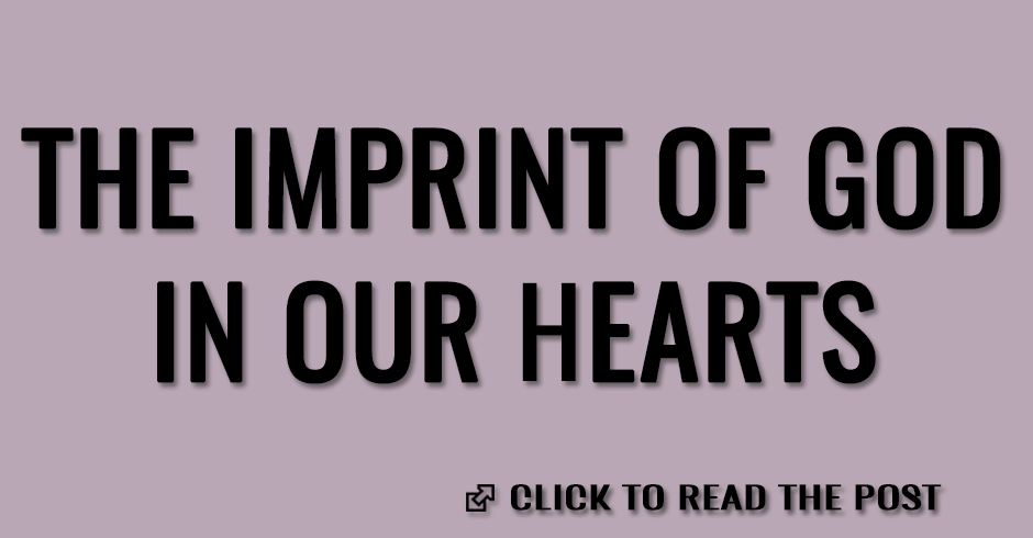 The imprint of God in our hearts