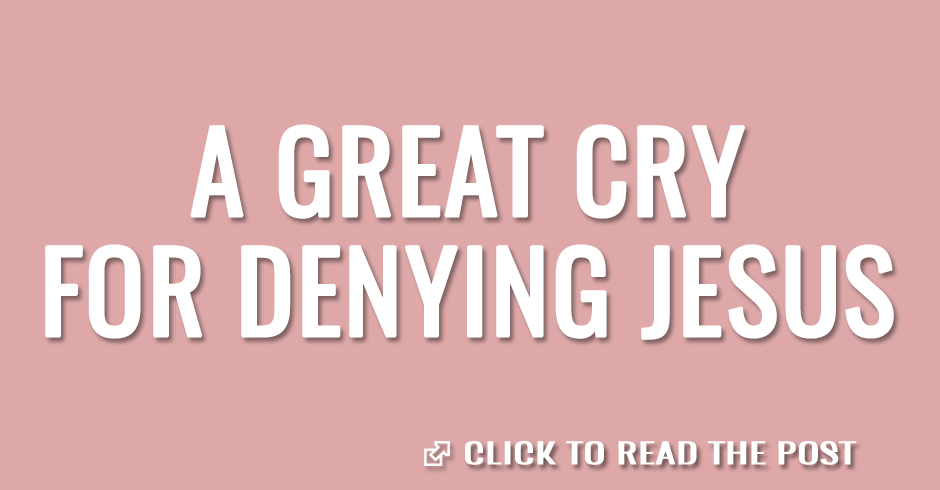 A great cry for denying Jesus