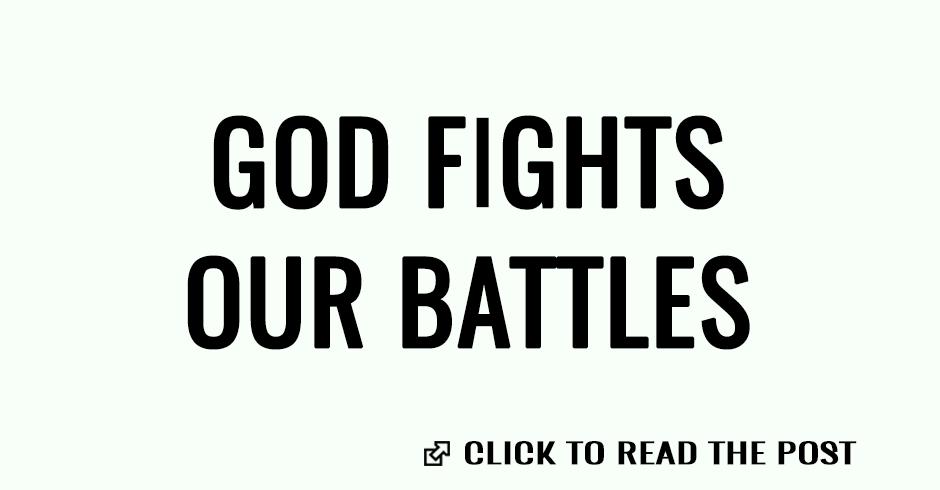 God fights our battles