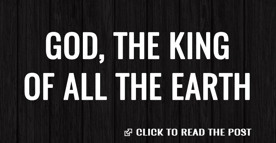 God, the King of all the earth