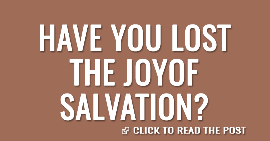 Have you lost the joy of salvation?