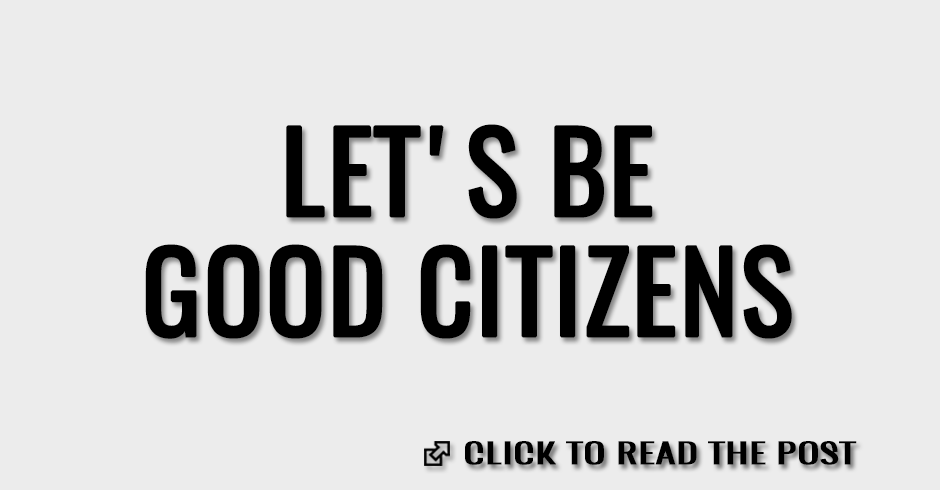 Let's be good citizens