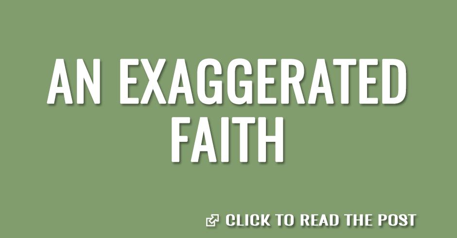 An exaggerated faith