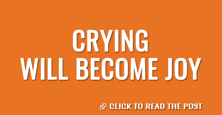 Crying will become joy