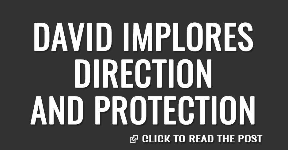 David implores direction, forgiveness and protection