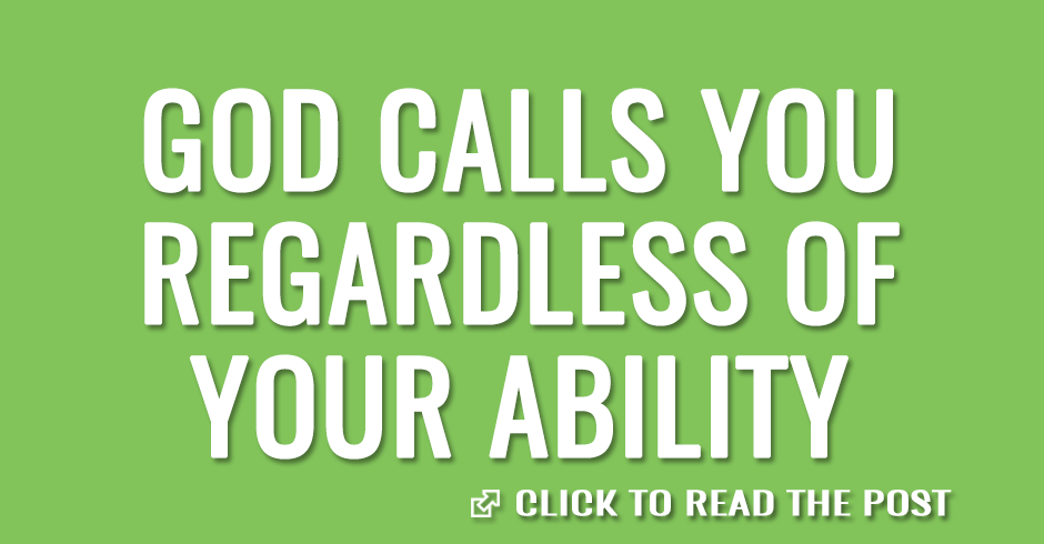 God calls you regardless of your ability