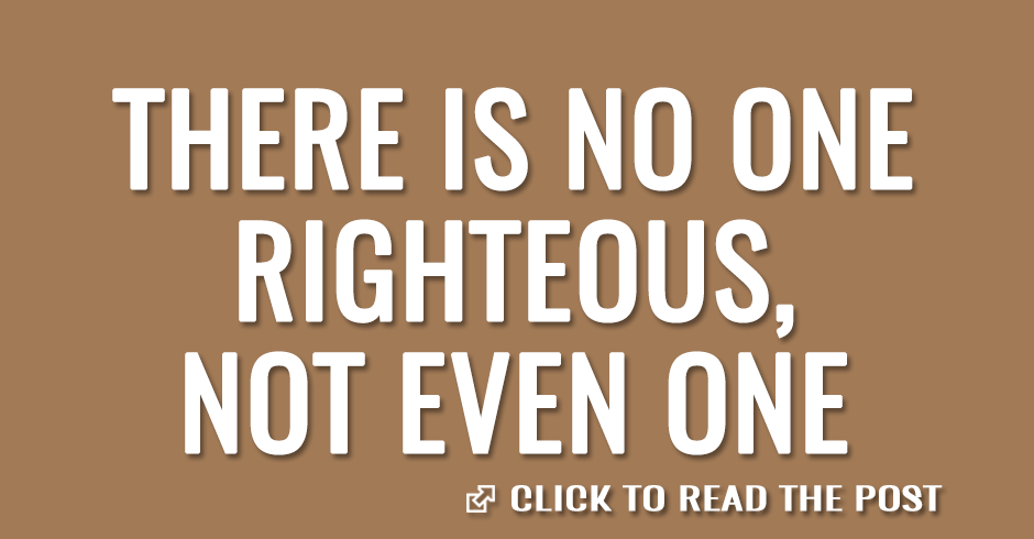 There is no one righteous, not even one