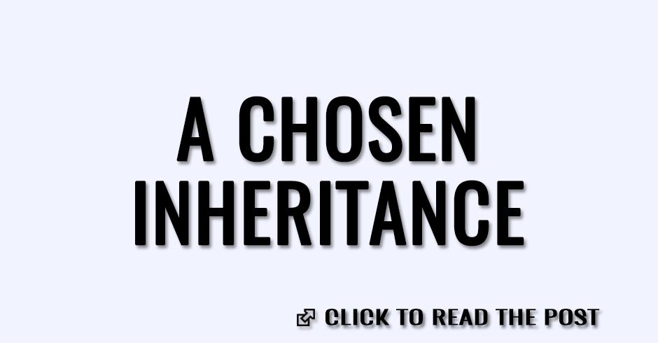A chosen inheritance