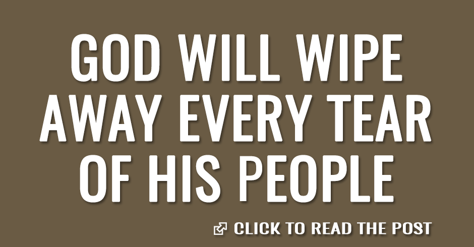 God will wipe away every tear of His people