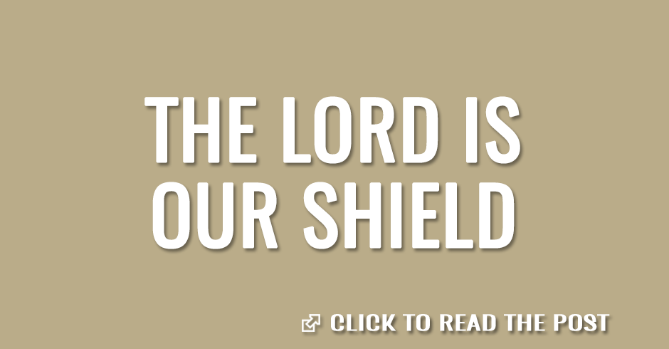 The Lord is our shield
