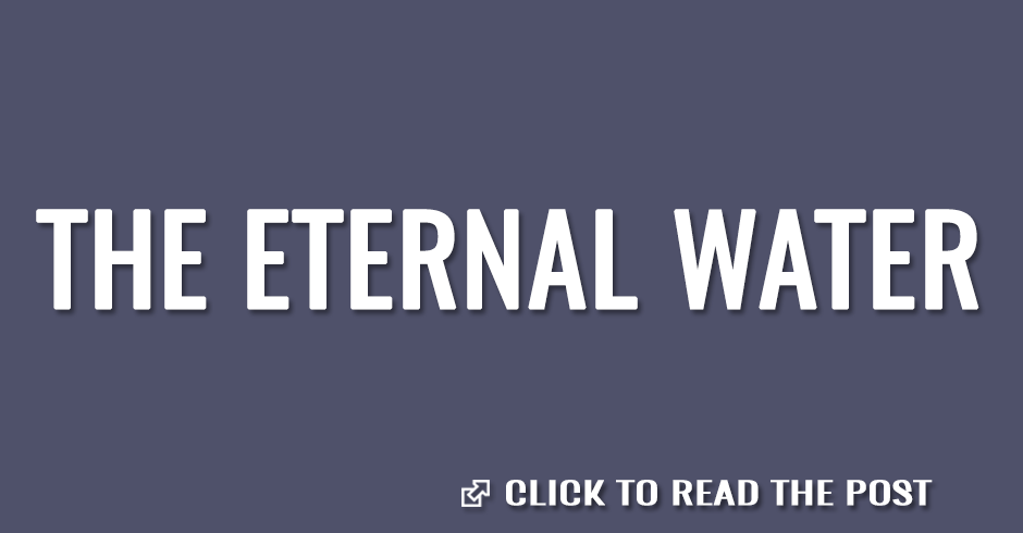 The eternal water