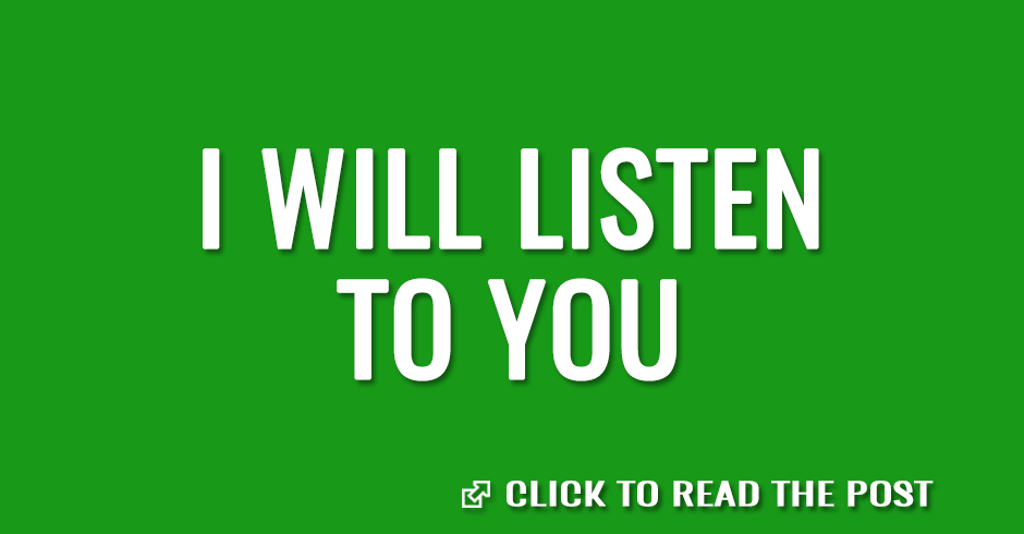 I will listen to you