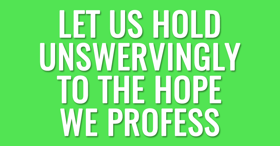 Let us hold unswervingly to the hope we profess