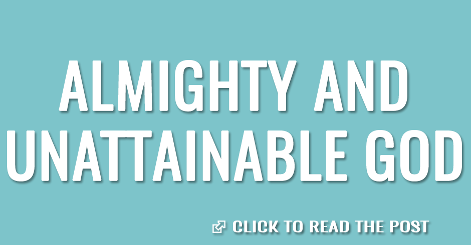 Almighty and unattainable God