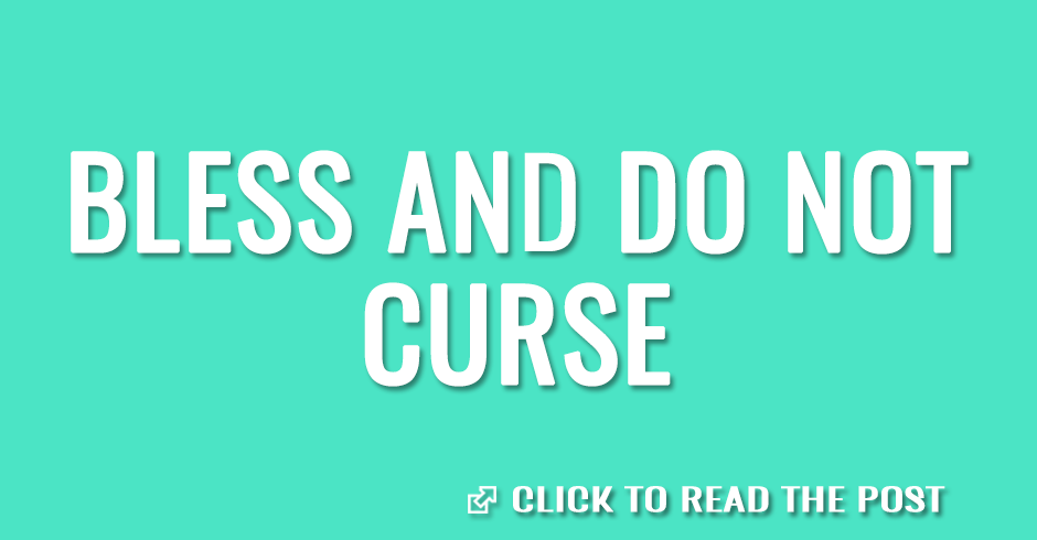 Bless and do not curse