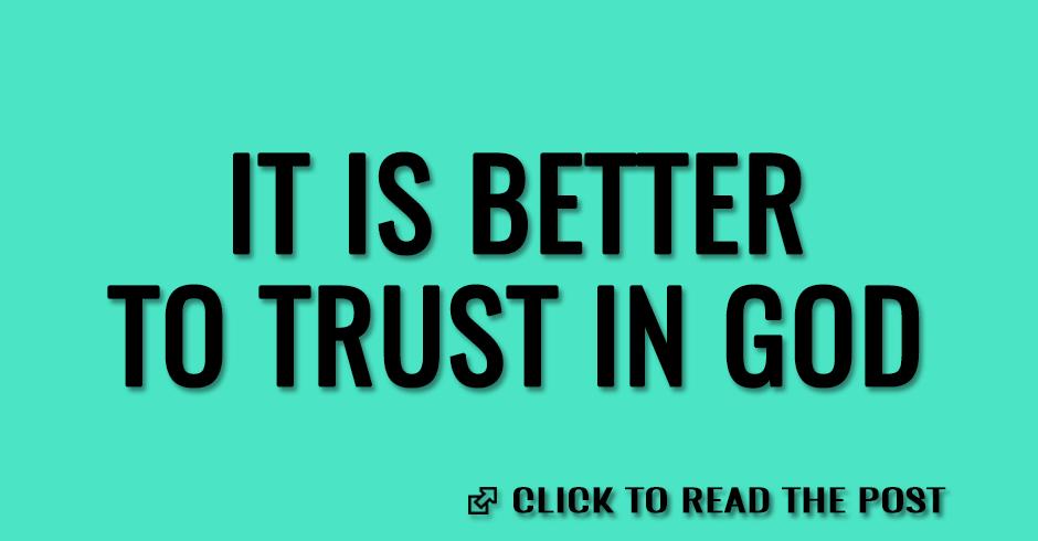 It is better to trust in God