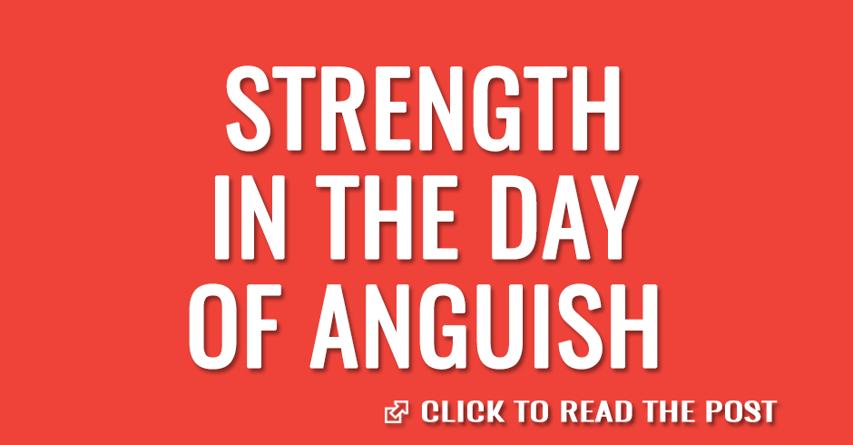 Strength in the day of anguish