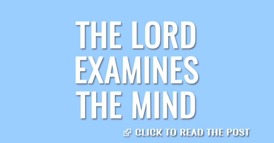 The Lord examines the mind