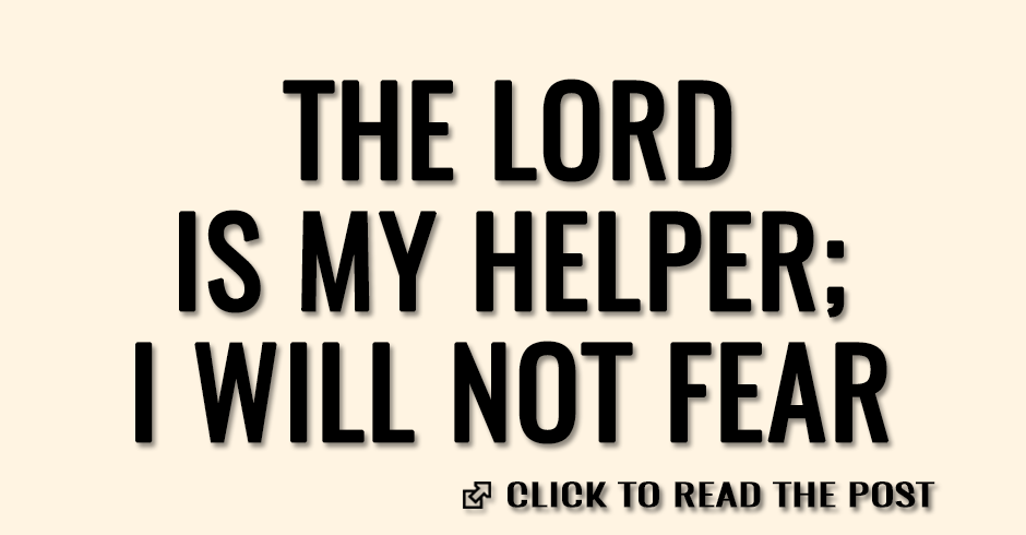 The Lord is my helper; I will not fear