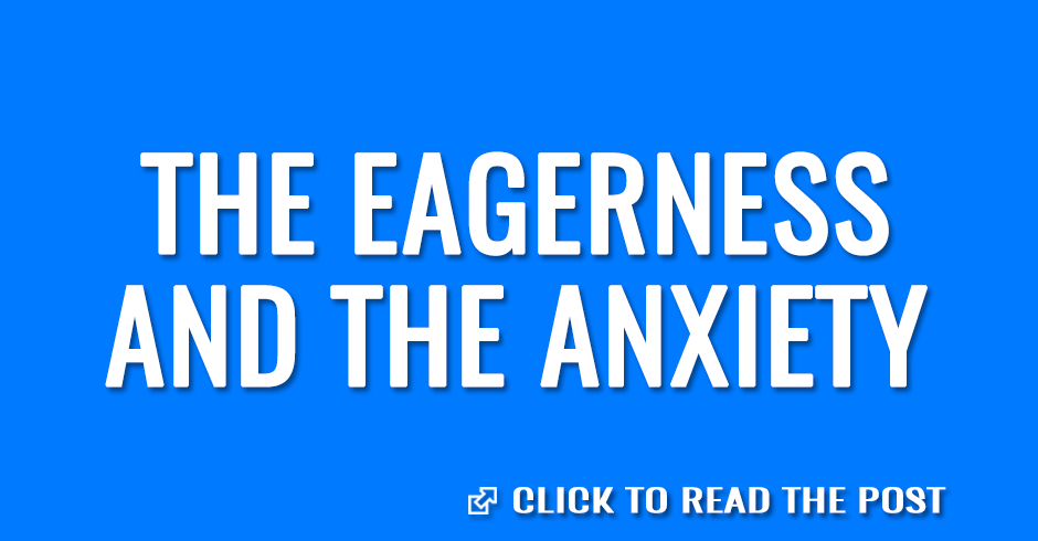 The eagerness and the anxiety