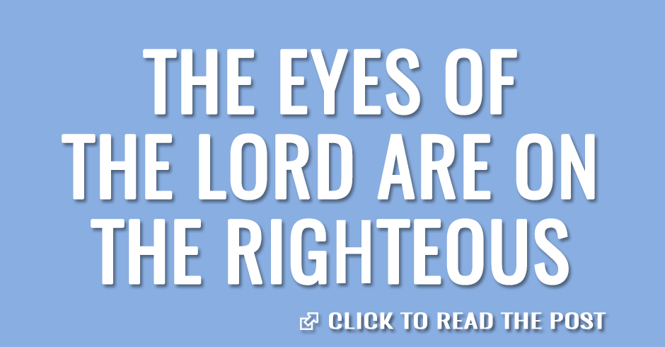 The eyes of the Lord are on the righteous