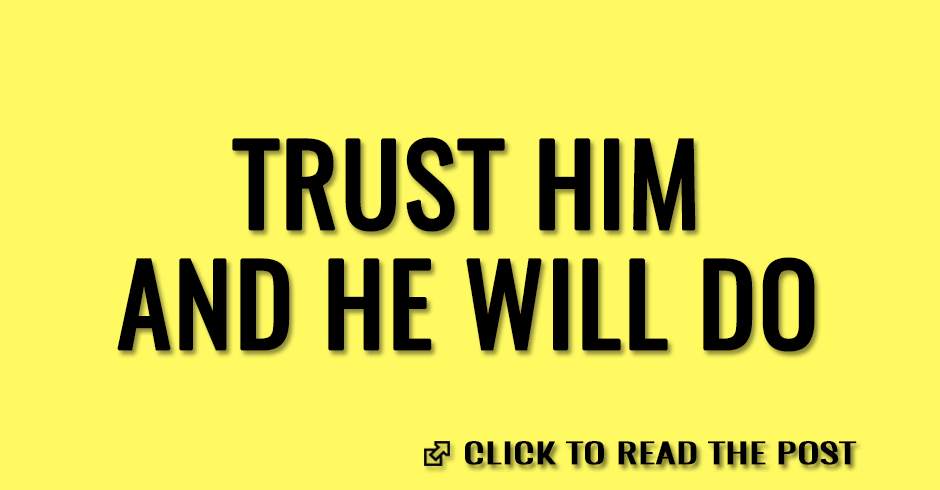 Trust Him, and He will do