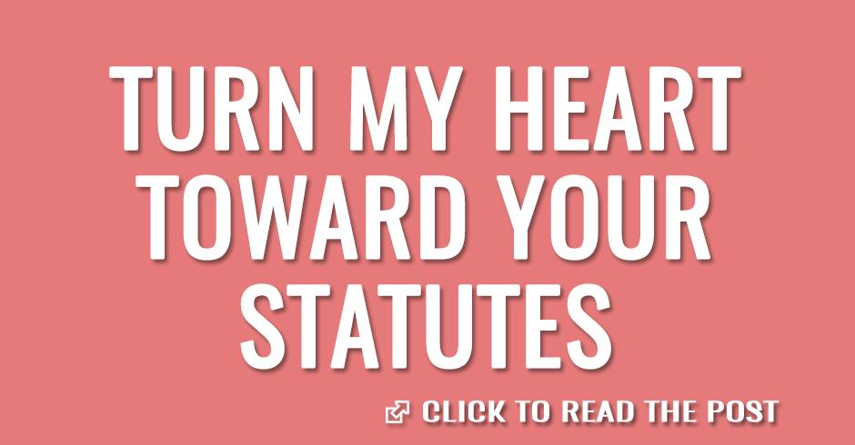 Turn my heart toward your statutes