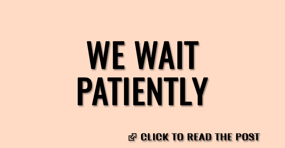 We wait patiently