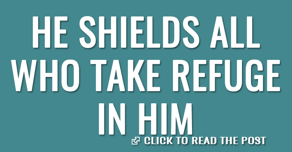 He shields all who take refuge in Him