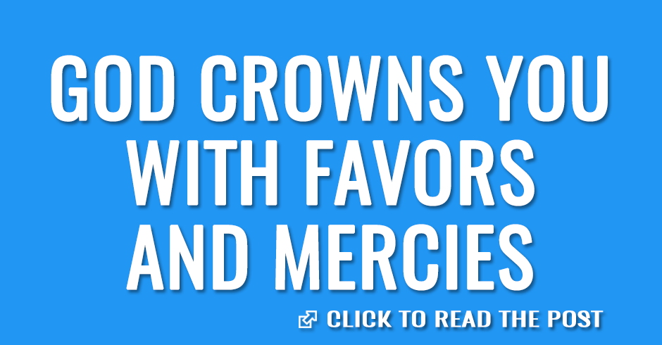 God crowns you with favors and mercies