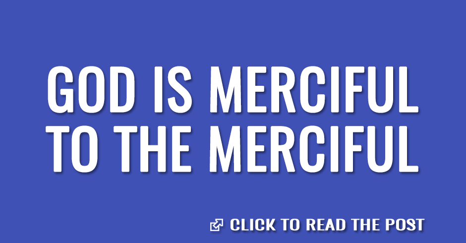 God is merciful to the merciful