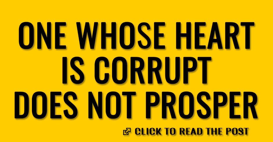 One whose heart is corrupt does not prosper