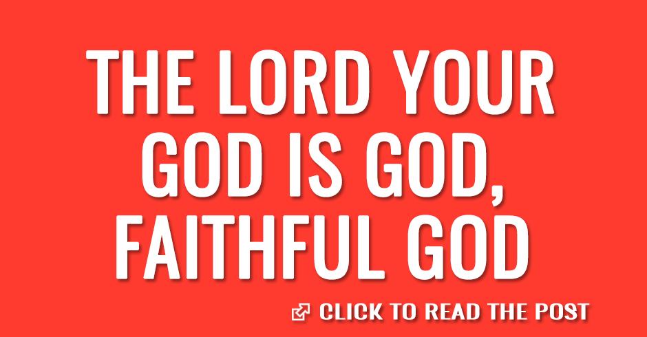 The Lord your God is God, faithful God