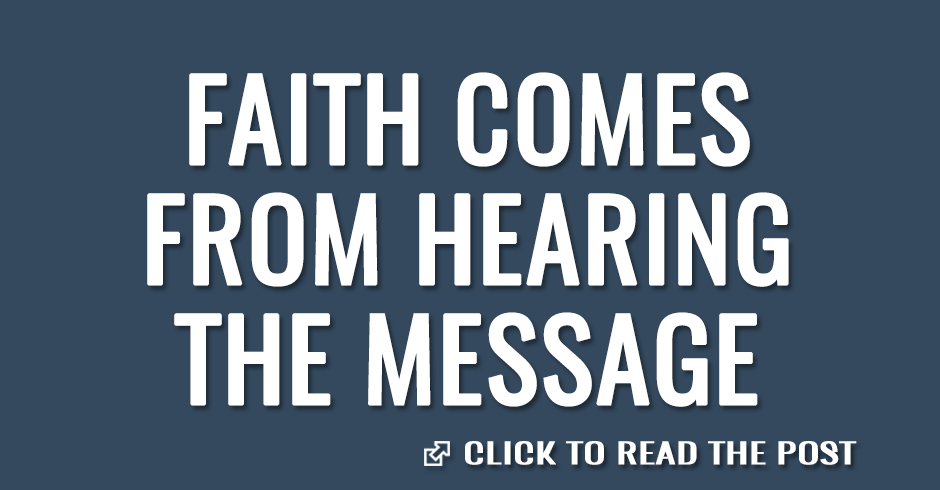 faith comes from hearing the message