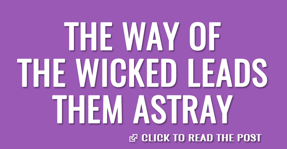 the way of the wicked leads them astray