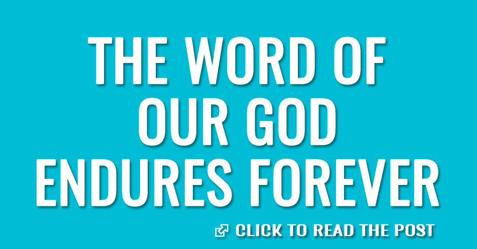 The word of our God endures forever