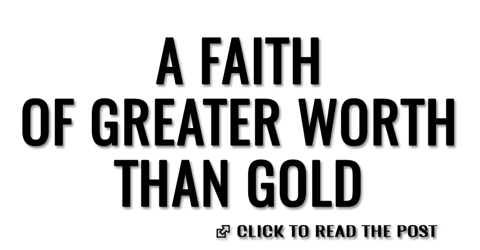 A faith of greater worth than gold